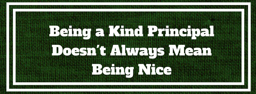Being a Kind Principal Doesn't Always Mean Being Nice