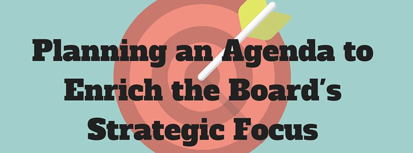 Planning an Agenda to Enrich the Board's Strategic Focus