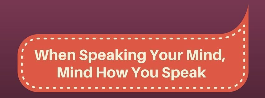 When Speaking Your Mind, Mind How You Speak