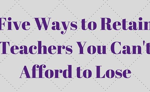 Five Ways to Retain Teachers You Can't Afford to Lose