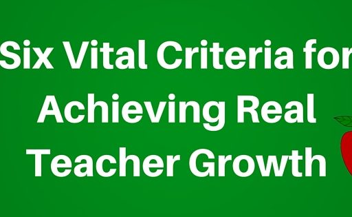The Six Vital Criteria for Achieving Real Teacher Growth