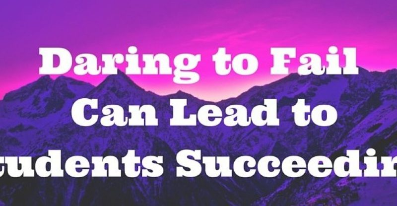 Daring to Fail Can Lead to Students Succeeding