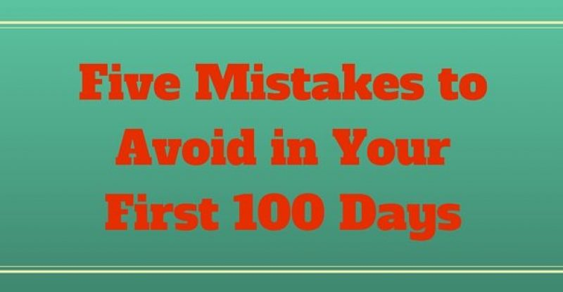Five Mistakes to Avoid in Your First 100 Days