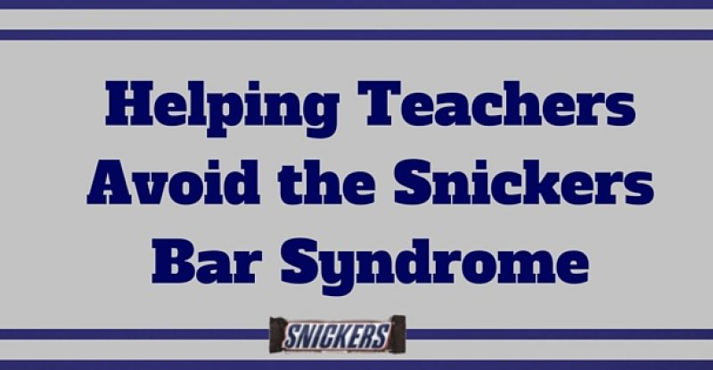 Helping Teachers Avoid the Snickers Bar Syndrome