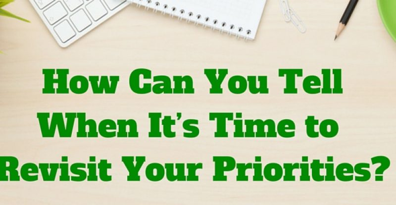 How Can You Tell When It's Time to Revisit Your Priorities-