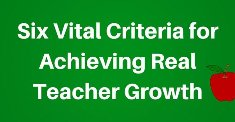 Six Vital Criteria for Achieving Real Teacher Growth